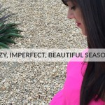 This Crazy, Imperfect, Beautiful Season of Life