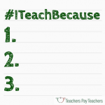 I Teach Because…