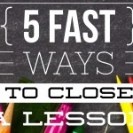 5 Fast Ways to Close a Lesson