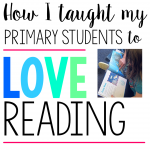 How I Taught My Primary Students to Love Reading