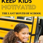 5 Ways to Keep Kids Motivated the Last Month of School