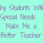 Why Students With Special Needs Make Me a Better Teacher