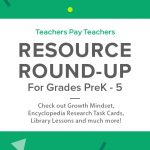 Resource Round-Up: Growth Mindset, Encyclopedia Research Task Cards, Library Lessons, and More!