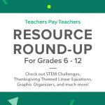 Resource Round-Up: STEM Challenges, Thanksgiving Themed Linear Equations, Graphic Organizers, and More!