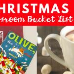 Christmas Classroom Bucket List (6 Must-Dos for the Season)