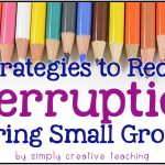 5 Strategies to Reduce Interruptions During Small Groups