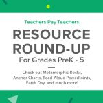 Resource Round-Up: Metamorphic Rocks, Anchor Charts, Read-Aloud PowerPoints, Earth Day, and More!