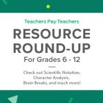 Resource Round-Up: Scientific Notation, Character Analysis, Brain Breaks, and More!