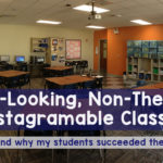 My Non-Instagramable Classroom… Where Students Still Succeeded
